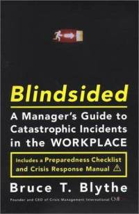 Blindsided: A manager's Guide to Catastrophic Incidents in the Workplace