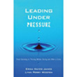 Leading Under Pressure: From Surviving to Thriving Before, During, and After a Crisis.