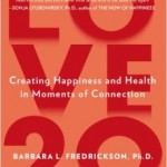 Love 2.0: Creating Happiness and Health in Moments of Connection