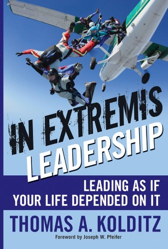 In Extremis Leadership: Leading As If Your Life Depended On It